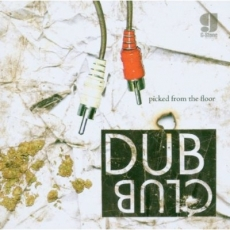 Dub Club - Picked From The Floor